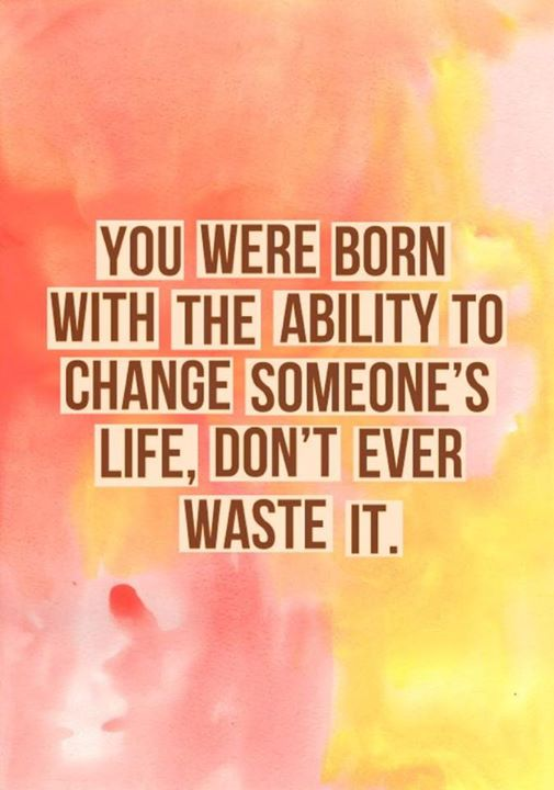 change someones life